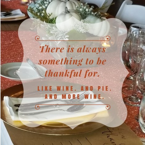 "Thanksgiving scene with quote: ""There is always something to be thankful for. Like wine. And pie. And more wine."""